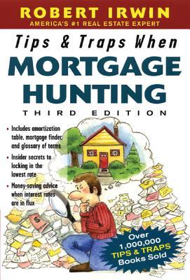 Tips & Traps When Mortgage Hunting, 3/E - Irwin, Robert, and Irwin Robert