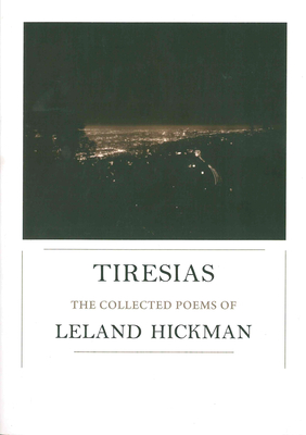 Tiresias: The Collected Poems of Leland Hickman - Hickman, Leland