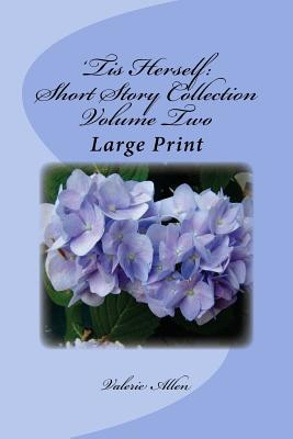 'Tis Herself: Short Story Collection Volume Two: Large Print - Allen, Valerie, Dr.