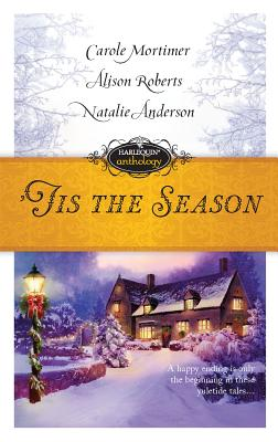 Tis the Season: Snowbound with the Billionaire/Twins for Christmas/The Millionaire's Mistletoe Mistress - Mortimer, Carole, and Roberts, Alison, PH.D., and Anderson, Natalie