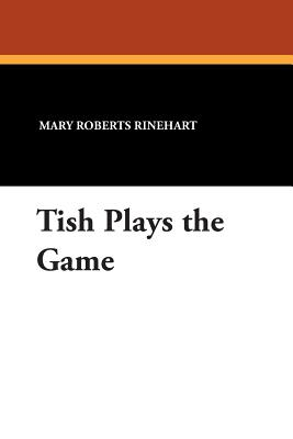 Tish Plays the Game - Rinehart, Mary Roberts