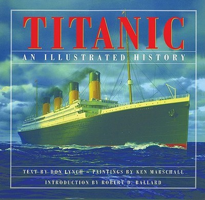 Titanic: An Illustrated History - Lynch, Donald, and Ballard, Robert D, Dr. (Introduction by)