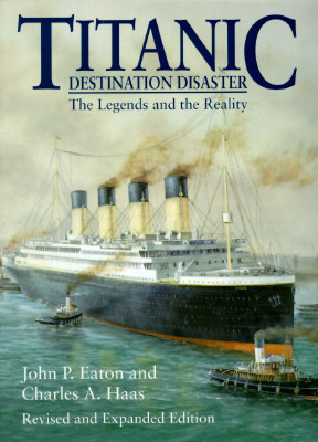 Titanic: Destination Disaster - Eaton, John P, and Haas, Charles A
