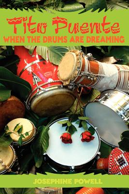 Tito Puente: When the Drums Are Dreaming - Powell, Josephine
