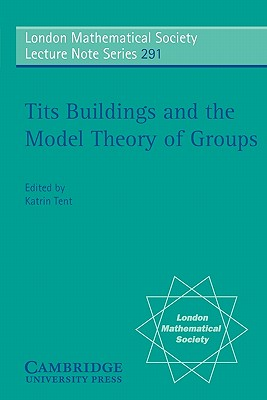Tits Buildings and the Model Theory of Groups - Tent, Katrin (Editor)