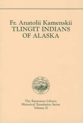 Tlingit Indians of Alaska. Rasmuson Vol. 2. - Kamenskii, Anatolii