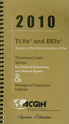 TLVs and BEIs: Based on the Documentation of the Threshold Limit Values for Chemical Stubstances and Physical Agents & Biological Exposure Indices - ACGIH (Creator)