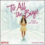 To All the Boys: Always and Forever [Music From the Netflix Film]