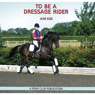 To be a Dressage Rider - Kidd, Jane