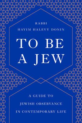 To Be a Jew: A Guide to Jewish Observance in Contemporary Life - Donin, Hayim H