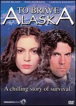To Brave Alaska - Bruce Pittman