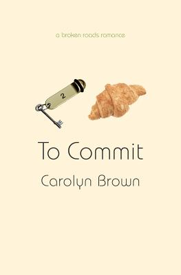 To Commit - Brown, Carolyn