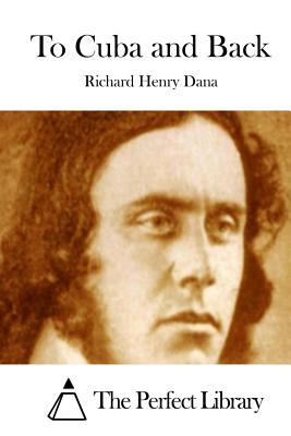 To Cuba and Back - Dana, Richard Henry, and The Perfect Library (Editor)
