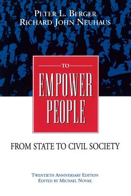 To Empower People: The Debate That Is Changing America and the World - Berger, Peter L