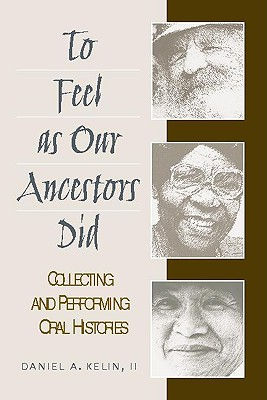To Feel as Our Ancestors Did: Collecting and Performing Oral Histories - Kelin II, Daniel a