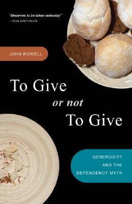 To Give or Not to Give?: Rethinking Dependency, Restoring Generosity, and Redefining Sustainability - Rowell, John