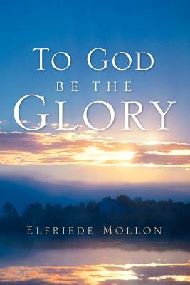 To God Be the Glory - Mollon, Elfriede