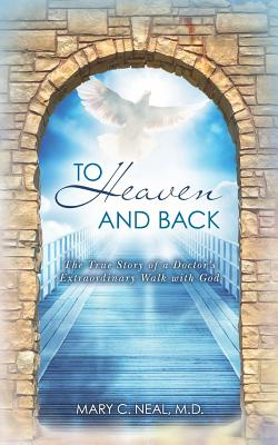To Heaven and Back - Neal M D, Mary C, and Neal, Mary C