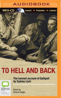 To Hell and Back: The Banned Account of Gallipoli by Sydney Loch - de Vries, Susanna