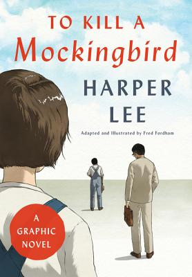 To Kill a Mockingbird: A Graphic Novel - Lee, Harper, and Fordham, Fred