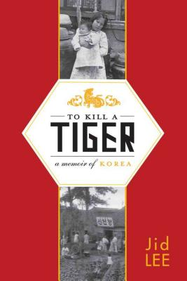 To Kill a Tiger: A Memoir of Korea - Lee, Jid