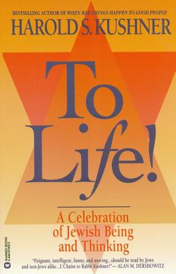 To Life: A Celebration of Jewish Being and Thinking - Kushner, Harold S, Rabbi