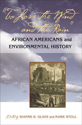 To Love the Wind and the Rain: African Americans and Environmental History - Glave, Dianne D (Editor)