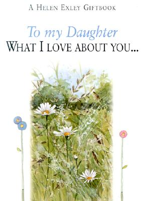 To My Daughter: What I Love about You... - Morgan, Sian E
