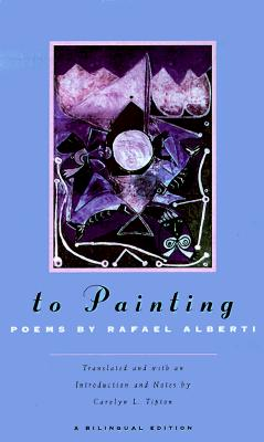 To Painting - Alberti, Rafael, and Tipton, Carolyn L (Notes by)