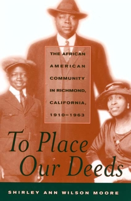 To Place Our Deeds: The African American Community in Richmond, California,1910-1963 - Moore, Shirley Ann Wilson