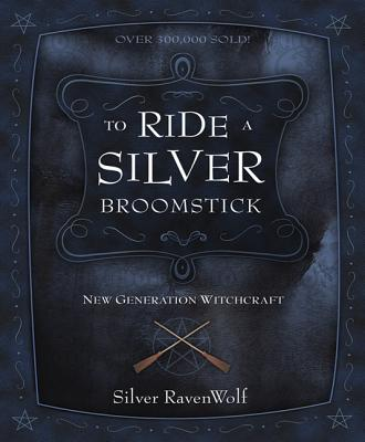 To Ride a Silver Broomstick: New Generation Witchcraft - RavenWolf, Silver (Introduction by)