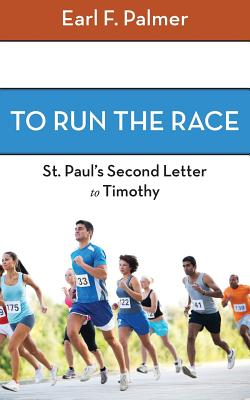 To Run the Race: Paul's Second Letter to Timothy - Palmer, Earl F