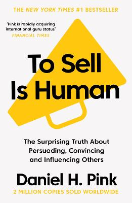 To Sell is Human: The Surprising Truth About Persuading, Convincing, and Influencing Others - Pink, Daniel H.