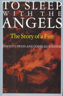 To Sleep with the Angels: The Story of a Fire - Cowan, David, and Kuenster, John