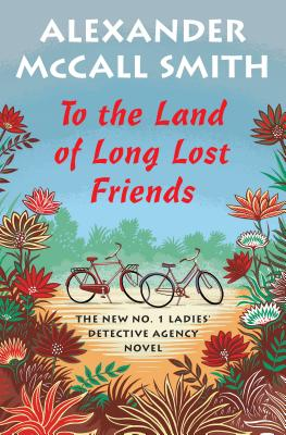 To the Land of Long Lost Friends: No. 1 Ladies' Detective Agency (20) - Smith, Alexander McCall