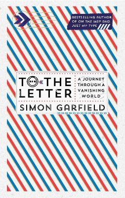 To the Letter: A Journey Through a Vanishing World - Garfield, Simon