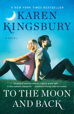 To the Moon and Back: A Novel - Kingsbury, Karen