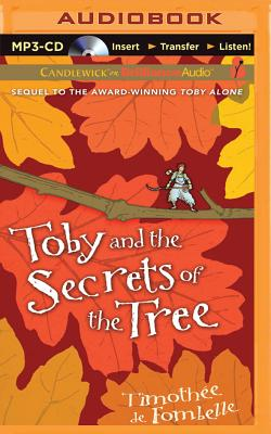 Toby and the Secrets of the Tree - Kiechel, Walter, and Fombelle, Timothee, and Berkrot, Peter (Read by)