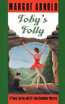 Toby's Folly: A Penny Spring and Sir Toby Glendower Mystery - Arnold, Margot
