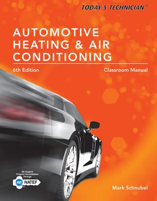 Today's Technician: Automotive Heating & Air Conditioning Classroom Manual - Schnubel, Mark