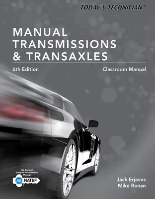 Today's Technician: Manual Transmissions and Transaxles Classroom Manual and Shop Manual, Spiral bound Version - Ronan, Mike, and Erjavec, Jack