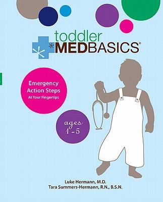 Toddler Medbasics: Emergency Action Steps at Your Fingertips: Ages 1-5 - Hermann, Luke, and Summers Hermann, Tara