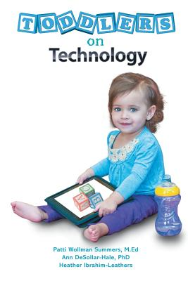 Toddlers on Technology: A Parents' Guide - Leathers, Heather, and P Summers, and A Desollar