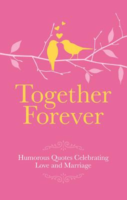 Together Forever: Humorous Quotes Celebrating Love & Marriage - Besley, Adrian