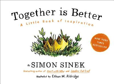 Together Is Better: A Little Book of Inspiration - Sinek, Simon