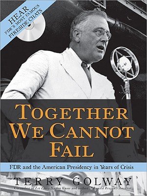 Together We Cannot Fail: FDR and the American Presidency in Years of Crisis - Golway, Terry