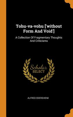 Tohu-Va-Vohu ['without Form and Void']: A Collection of Fragmentary Thoughts and Criticisms - Edersheim, Alfred