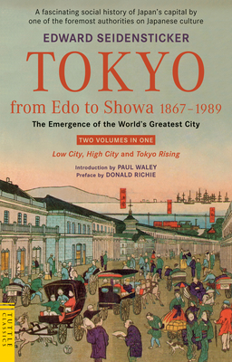 Tokyo from Edo to Showa 1867-1989: The Emergence of the World's Greatest City; Two Volumes in One: LOW CITY, HIGH CITY and TOKYO RISING - Seidensticker, Edward G., and Richie, Edward