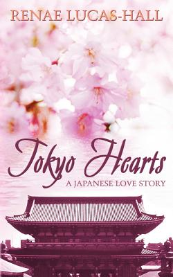 Tokyo Hearts - A Japanese Love Story - Lucas-Hall, Renae