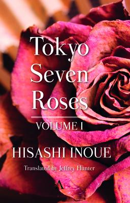 Tokyo Seven Roses: Volume I - Inoue, Hisashi, and Hunter, Jeffrey (Translated by)